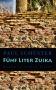 Fünf Liter Zuika. Roman in sieben Teilen